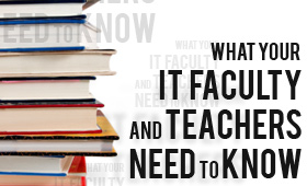 What IT Faculty and Teachers Need to Know